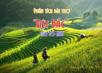 Mở bài kết bài Việt Bắc chinh phục giám khảo đáng xem nhất 2021
