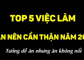 TOP 5 VIỆC LÀM TƯỞNG NGON ĂN MÀ ĂN KHÔNG NỔI NĂM 2020