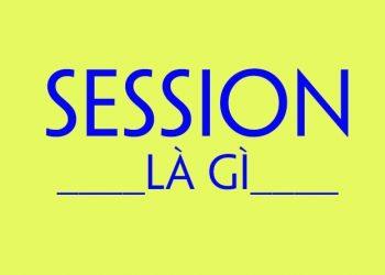Session là gì? Ứng dụng của nó trong Công nghệ thông tin