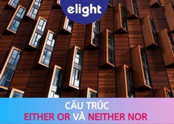 Either Or và Neither Nor là gì và sự khác nhau giữa hai cấu trúc này.